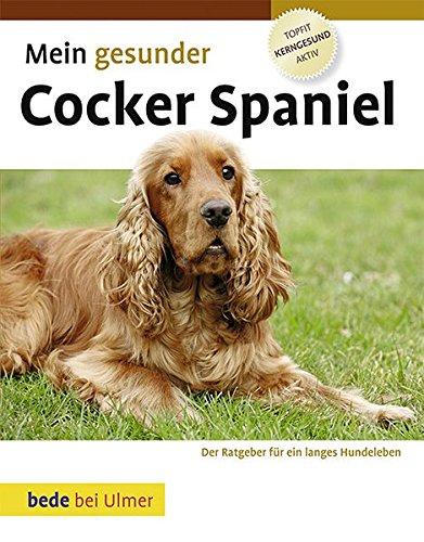 Mein gesunder Cocker Spaniel - Dr. med. vet. Lowell Ackerman