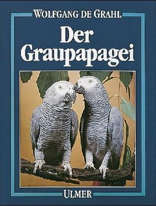 9783800171880: Der Graupapagei. Pflege, Zucht und Zähmung