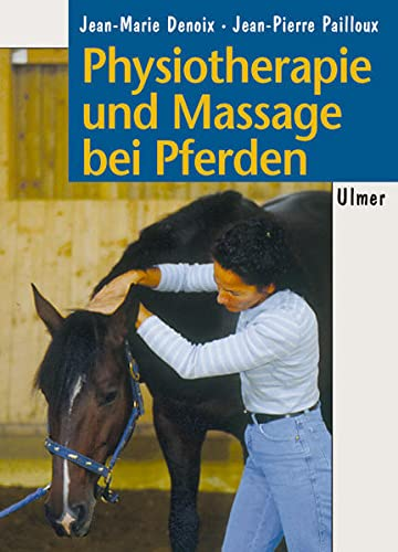 9783800174942: Physiotherapie und Massage bei Pferden: Bewegungstherapie nach den Gesetzen der Biomechanik