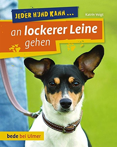 Jeder Hund kann an lockerer Leine gehen: Ulmer Eugen Verlag