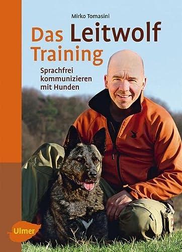 9783800177530: Das Leitwolf-Training: Sprachfrei kommunizieren mit Hunden