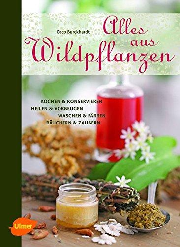 9783800177639: Alles aus Wildpflanzen: Kochen & konservieren, heilen & vorbeugen, waschen & färben, räuchern & zaubern