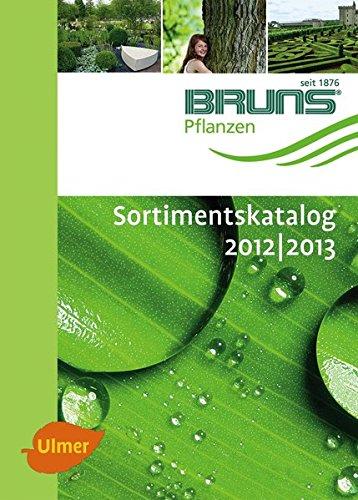 9783800177929: BRUNS Sortimentskatalog Gehölze 2012/2013: Herausgegeben von der Baumschule Bruns