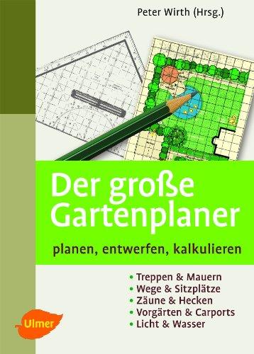 Der Große Gartenplaner: Planen, Entwerfen, Kalkulieren: Peter Wirth
