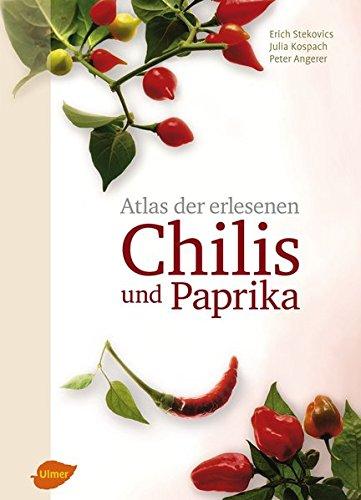 Atlas der erlesenen Chilis und Paprika: Erich Stekovics