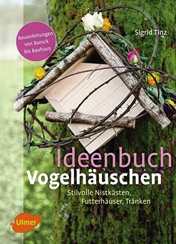9783800182473: Ideenbuch Vogelh�uschen: Stilvolle Nistk�sten, Futterh�user, Tr�nken