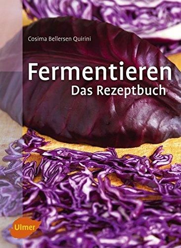 9783800182497: Fermentieren. Das Rezeptbuch: Lecker und selbst gemacht: über 250 Rezepte und Varianten für eingelegtes Gemüse, Sauerkraut, Salzgurken, Saucen, Brot, Wurst, Käse, Essig, Wein, Bier und mehr