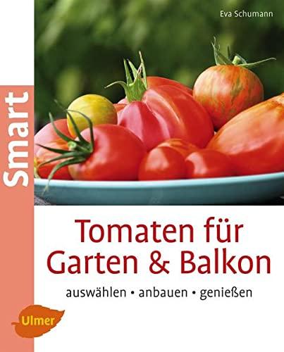 9783800182695: Tomaten für Garten und Balkon: Auswählen, anbauen, genießen