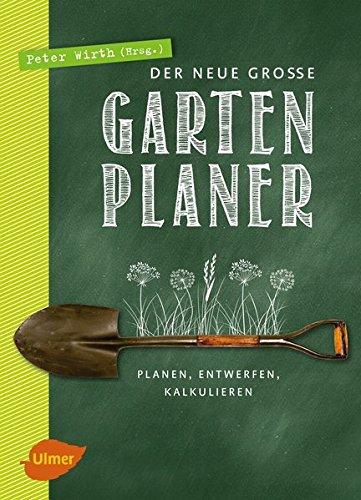 Der neue große Gartenplaner. Planen, entwerfen, kalkulieren.: Hg. Peter Wirth. Stuttgart 2015...