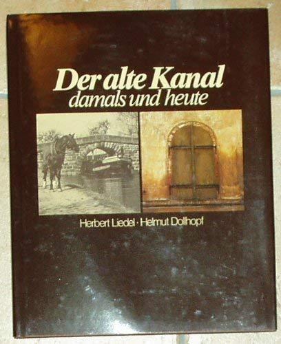 Der alte Kanal. Damals und heute. Ludwig-: Liedel, Herbert, Dollhopf,