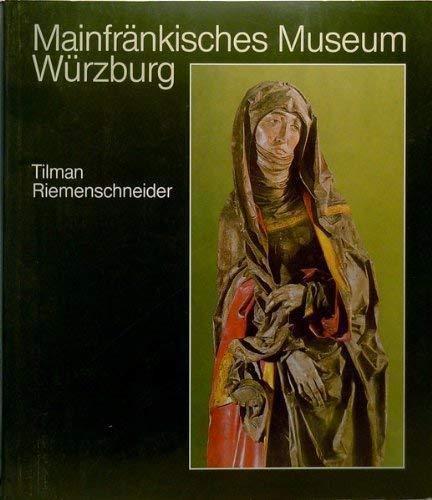 9783800301812: Tilman Riemenschneider: Die Werke des Bildschnitzers und Bildhauers, seiner Werkstatt und seines Umkreises im Mainfränkischen Museum Würzburg ... Museum Würzburg) (German Edition)