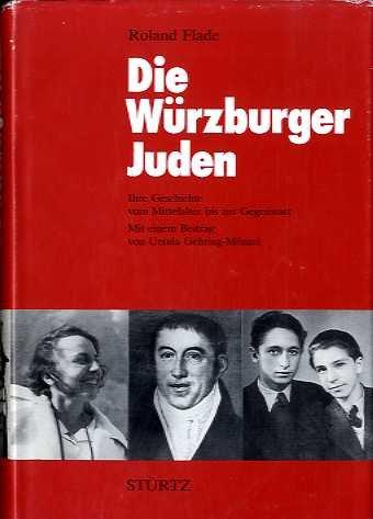 Die Wurzburger Juden: Ihre Geschichte vom Mittelalter bis zur Gegenwart: Roland Flade