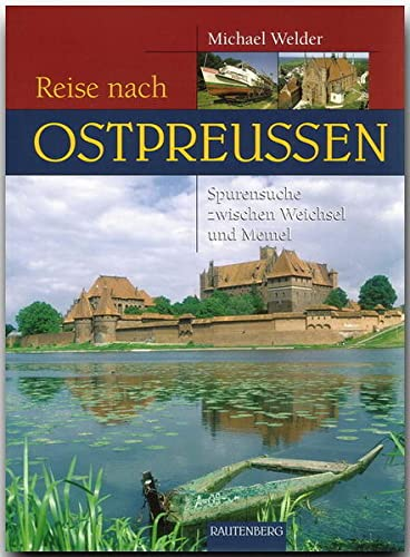 Reise nach Ostpreußen., Spurensuche zwischen Weichsel und Memel.: Welder, Michael: