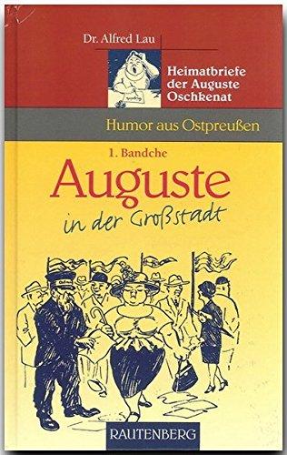 Auguste in der Großstadt. Heimatbriefe der Auguste Oschkenat, 1. Bandche (Rautenberg) - Lau, Alfred