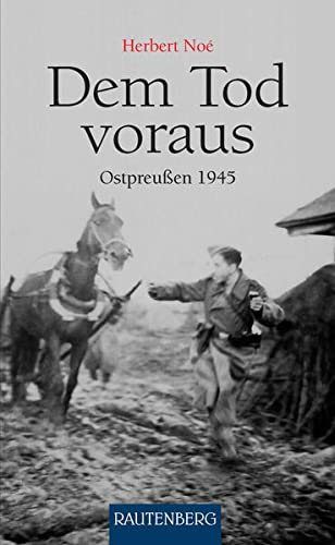 9783800331314: Dem Tod voraus: Ostpreußen 1945