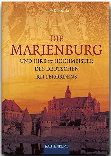 9783800331345: Die Marienburg und ihre 17 Hochmeister des Deutschen Ritterordens