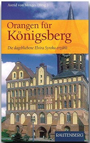 9783800331437: Orangen f�r K�nigsberg: Die dagebliebene Elvira Syroka erz�hlt
