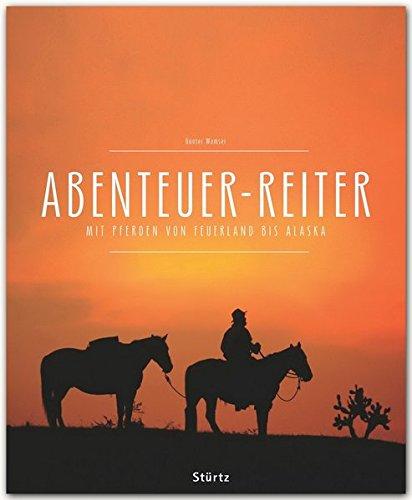 Abenteuer-Reiter - Mit Pferden von Feuerland bis Alaska: Günter Wamser
