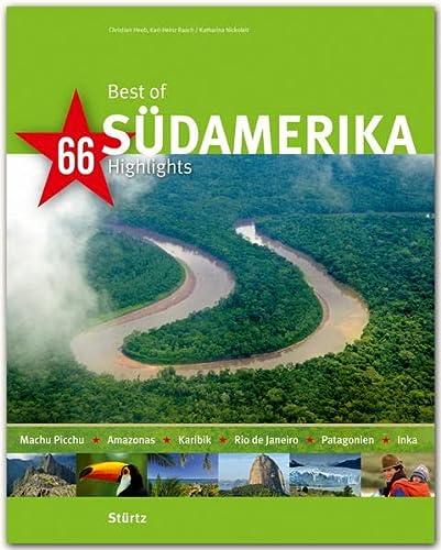 9783800349081: Best of S�DAMERIKA - 66 Highlights - Ein Bildband mit �ber 230 Bildern auf 140 Seiten - ST�RTZ Verlag
