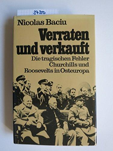 9783800411061: Verraten und verkauft: Die tragischen Fehler Churchills und Roosevelts in Osteuropa