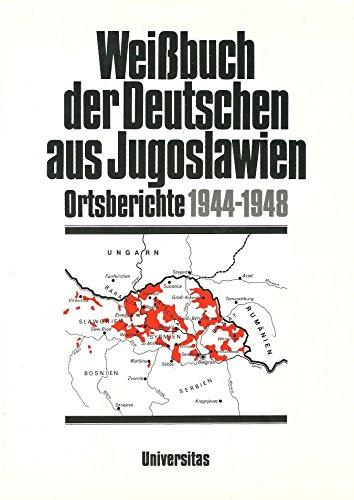 Weißbuch der Deutschen aus Jugoslawien - Ortsberichte: Donauschwäbische Kulturstiftung München