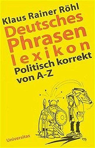 9783800414093: Deutsches Phrasenlexikon. Politisch korrekt von A- Z.