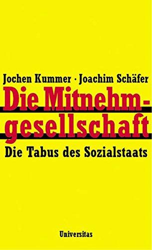 Die Mitnehmgesellschaft Die Tabus des Sozialstaats: Kummer, Jochen /Schäfer,