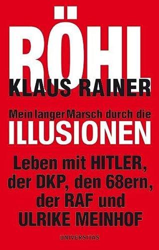 9783800414840: Mein langer Marsch durch die Illusionen: Leben mit HITLER, der DKP, den 68ern, der RAF und ULRIKE MEINHOF