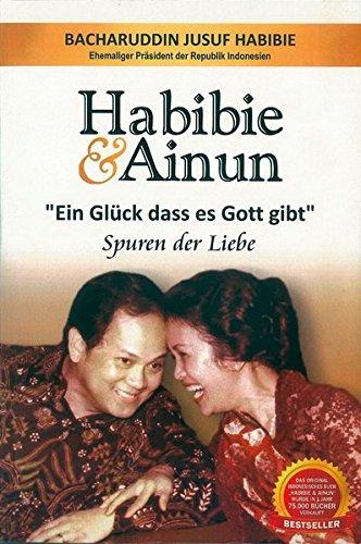 Habibie & Ainun Ein Glück, dass es Gott gibt: Habibie, Bacharuddin Jusuf: