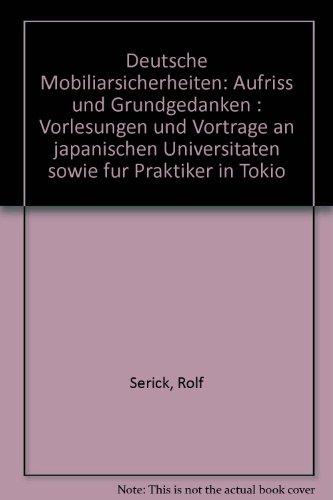 9783800510023: Deutsche Mobiliarsicherheiten: Aufriss und Grundgedanken : Vorlesungen und Vorträge an japanischen Universitäten sowie für Praktiker in Tokio (German Edition)