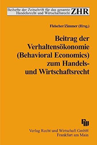 Beitrag der Verhaltensökonomie (Behavioral Economics) zum Handels- und Wirtschaftsrecht: ...