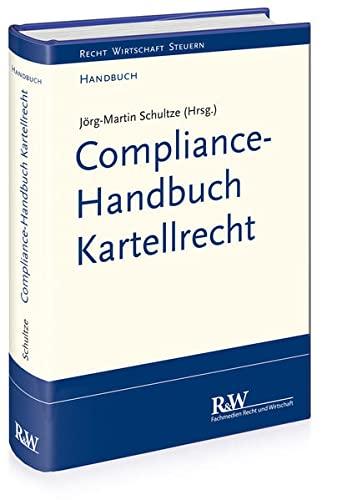 Compliance-Handbuch Kartellrecht: Jörg-Martin Schultze