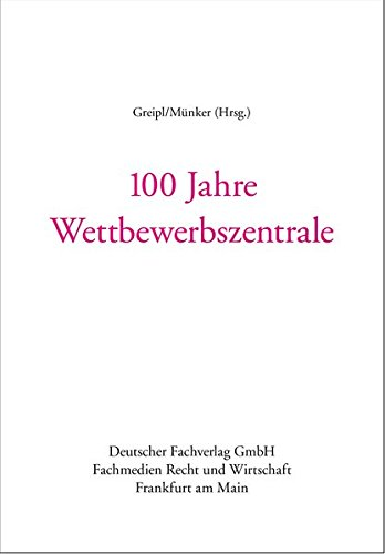 100 Jahre Wettbewerbszentrale Greipl, Erich; Münker, Reiner;
