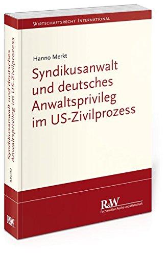 Syndikusanwalt und deutsches Anwaltsprivileg im US-Zivilprozess: Hanno Merkt