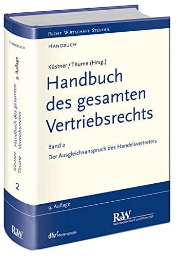 Handbuch des gesamten Vertriebsrechts, Band 2: Der Ausgleichsanspruch des Handelsvertreters: ...