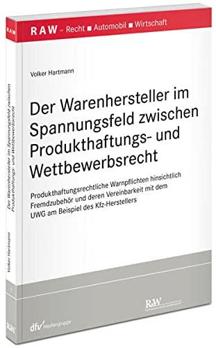 Der Warenhersteller im Spannungsfeld zwischen Produkthaftungs- und Wettbewerbsrecht: Volker ...