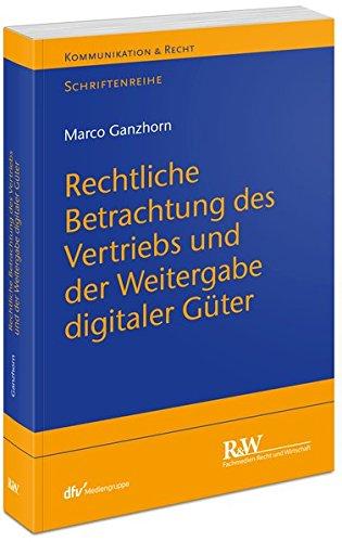 Rechtliche Betrachtung des Vertriebs und der Weitergabe digitaler Güter: Marco Ganzhorn