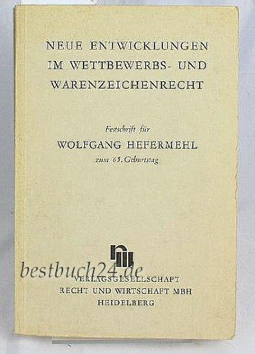 9783800561544: Neue Entwicklungen im Wettbewerbs- und Warenzeichenrecht. Festschrift für Wolfgang Hefermehl zum 65. Geburtstag am 18. September 1971.