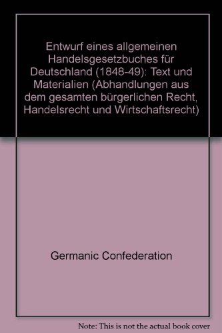 9783800569557: Entwurf eines allgemeinen Handelsgesetzbuches für Deutschland (1848-49): Text und Materialien (Abhandlungen aus dem gesamten bürgerlichen Recht, Handelsrecht und Wirtschaftsrecht)