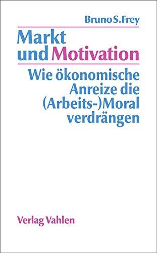9783800621866: Markt und Motivation: Wie �konomische Anreize die (Arbeits-)Moral verdr�ngen