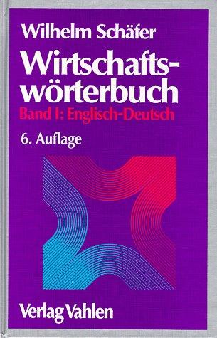 Wirtschafts-Wortenbuch: Band I: Englisch-Deutsch: Schafer, Wilhelm