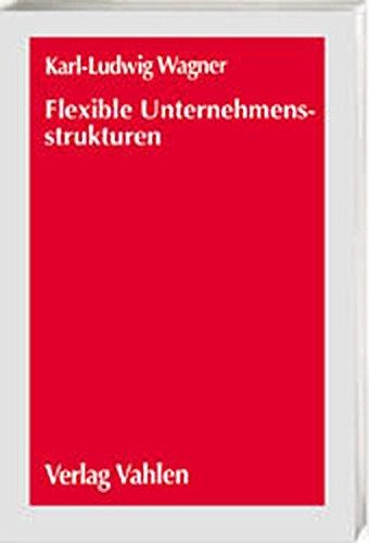 9783800624621: Flexible Unternehmensstrukturen: Wettbewerbsvorteile f�r den Mittelstand durch fraktale Organisation