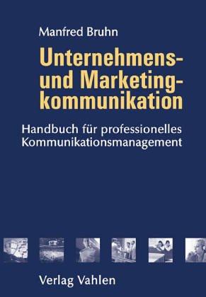 9783800631452: Unternehmens- und Marketingkommunikation: Handbuch für ein ntegriertes Kommunikationsmanagement