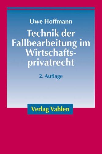 Technik der Fallbearbeitung im Wirtschaftsprivatrecht: Hoffmann, Uwe