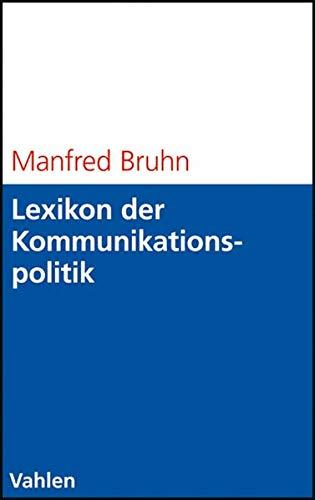 9783800634873: Lexikon der Kommunikationspolitik: Begriffe und Konzepte des Kommunikationsmanagements