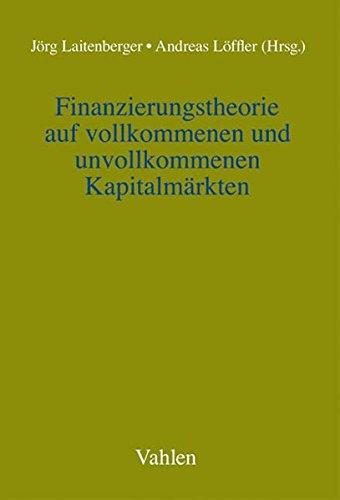 Finanzierungstheorie auf vollkommenen und unvollkommenen Kapitalmärkten: Jörg Laitenberger