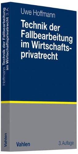 Technik der Fallbearbeitung im Wirtschaftsprivatrecht: Hoffmann Uwe
