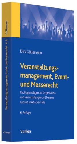 9783800645947: Veranstaltungsmanagement, Event- und Messerecht: Rechtsgrundlagen zur Organisation von Veranstaltungen und Messen anhand praktischer Fälle