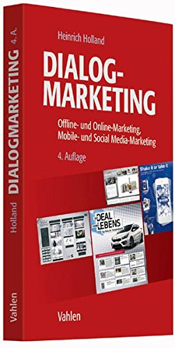 Dialogmarketing: Offline- und Online-Marketing, Mobile- und Social Media-Marketing: Heinrich Holland