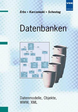 9783800727216: Datenbanken: Datenmodelle, Objekte, WWW, XML. Schwerpunkt ist die Anbindung von Datenbanken an das WWW durch die Programmiersprache XML. Erläutert ... und Programmierung eines Web-Shops